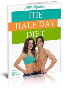The Half Day™ Diet (Created by Nate Miyaki)| Trick Your Body Into Burn..