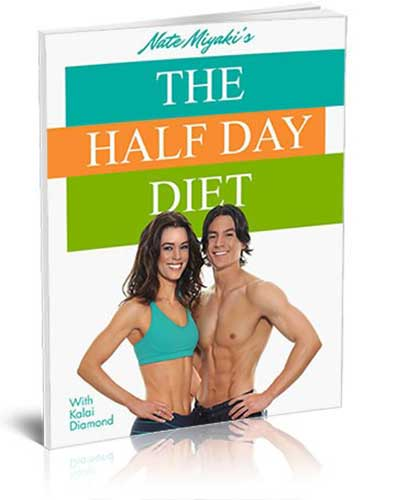 The Half Day Diet By Nate Miyaki The Half Day™ Diet (Created by Nate Miyaki) - Trick Your Body Into Burn..