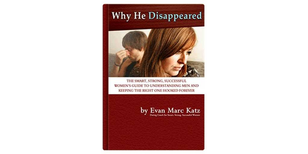 Why He Disappeared By Evan Marc Katz. Dating Coach Full Reivew